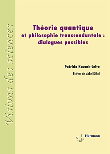 Thorie quantique et philosophie transcendantale: Dialogues possibles