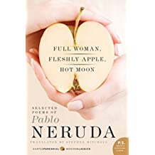Full Woman, Fleshly Apple, Hot Moon: Selected Poems of Pablo Neruda (P.S.)
