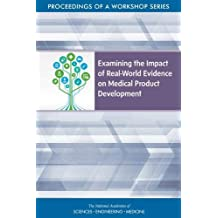 Examining the Impact of Real-World Evidence on Medical Product Development: Proceedings of a Workshop Series
