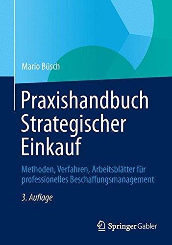 Praxishandbuch Strategischer Einkauf: Methoden, Verfahren, Arbeitsblätter für professionelles Beschaffungsmanagement (German Edition)
