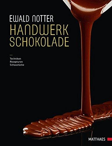 Handwerk Schokolade: Techniken - Rezepturen - Schaustücke
