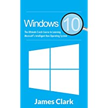Windows 10: Crash Course to Learning Microsoft's Intelligent New Operating System (Windows guide, Tips and tricks,Windows for beginners) (English Edition)