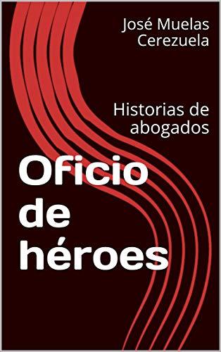 Oficio de héroes: Historias de abogados