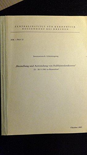 Internationale Arbeitstagung Herstellung Anwendung von Halbleiterdetektoren, 23. - 28.9.1963 in Rossendorf