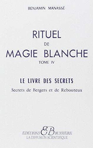 RITUEL DE MAGIE BLANCHE. Tome 4, le livre des secrets