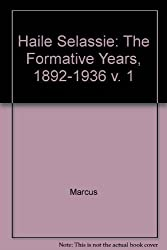 Haile Sellassie I: The Formative Years 1892-1936 (Haile Selassie) (v. 1) by Harold G. Marcus (1987-03-01)