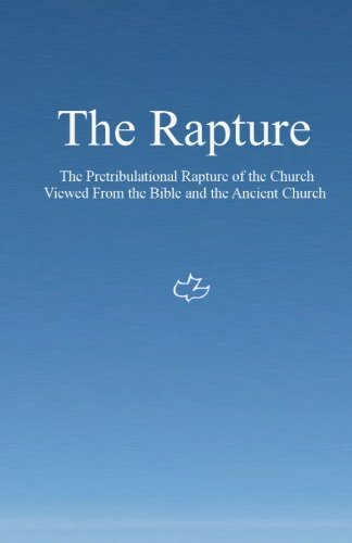 The Rapture: The Pretribulational Rapture Viewed From the Bible and the Ancient Church