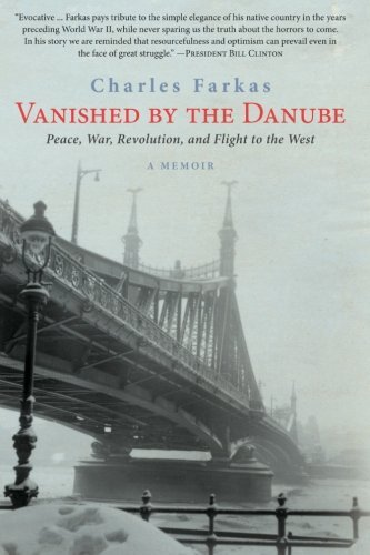 Vanished by the Danube: Peace, War, Revolution, and Flight to the West (Excelsior Editions) by Charles Farkas (2014-08-07)