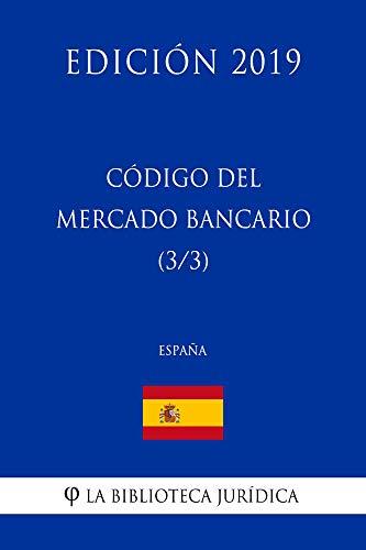 Código del Mercado Bancario (3/3) (España) (Edición 2019) por La Biblioteca Jurídica