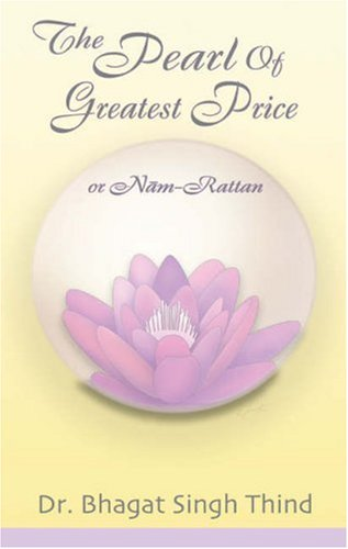 Pearl of Greatest Price: Or Nam-Rattan por Bhagat Singh Thind