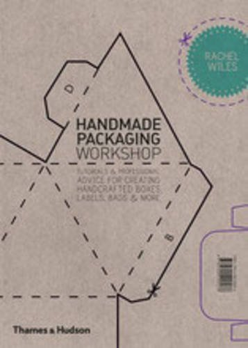 Handmade Packaging Workshop: Tutorials & Professional Advice for Creating Handcrafted Boxes, Labels, Bags & More por Rachel Wiles