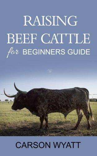 Raising Beef Cattle For Beginner's Guide por Carson Wyatt