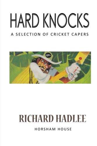 Hard Knocks: A Selection of Cricket Capers por Richard Hadlee