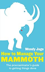 How To Manage Your Mammoth: The procrastinator's guide to getting things done (English Edition)
