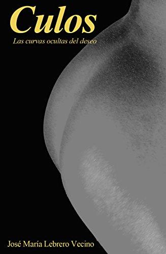 Culos: Las curvas ocultas del deseo por Jose María Lebrero