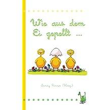 Wie aus dem Ei gepellt .: Anthologie