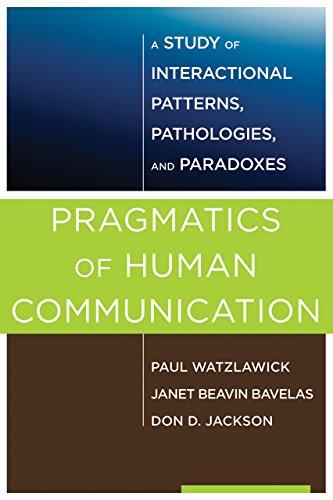 Pragmatics of Human Communication: A Study of Interactional Patterns, Pathologies and Paradoxes (English Edition)