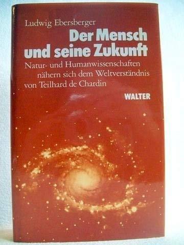 DER MENSCH UND SEINE ZUKUNFT: NATUR-UND HUMANWISSENSCHAFTEN NAHERN SICH DEM WELTVERSTANDNIS VON TEILHARD DE CHARDIN. -
