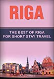 Riga: The Best Of Riga For Short Stay Travel (Short Stay Travel - City Guides Book 35) (English Edition)