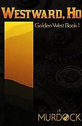 Westward, Ho!: Golden West Book 1