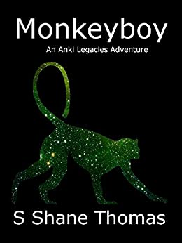 Monkeyboy: An Anki Legacies Science Fantasy for Young Adults (English Edition) de [Thomas, S Shane]