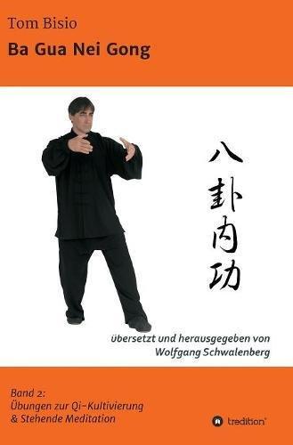 Ba Gua Nei Gong: Band 2: Übungen zu Qi-Kultivierung & Stehende Meditation