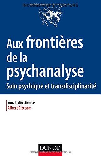 Aux frontières de la psychanalyse - Soin psychiques et transdisciplinarité