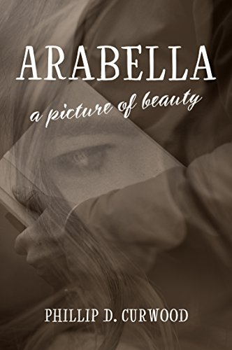 Arabella A Picture Of Beauty By Curwood Phillip D