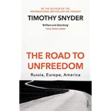 The Road to Unfreedom: Russia, Europe, America (English Edition)