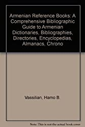 Armenian Reference Books: A Comprehensive Bibliographic Guide to Armenian Dictionaries, Bibliographies, Directories, Encyclopedias, Almanacs, Chrono