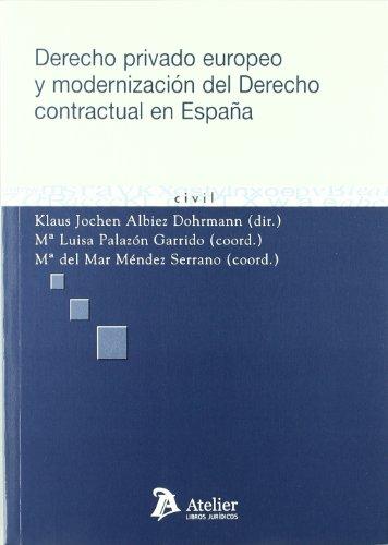 Derecho privado europeo y modernización del derecho contractual en España.: Incluye la propuesta de anteproyecto de ley de modernización del derecho de obligaciones y contratos. (Atelier Civil)