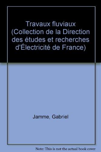 Travaux fluviaux (Collection de la Direction des études et recherches d'Électricité de France)