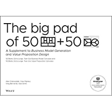 The Big Pad of 50 Blank Extra Large Business Model Canvases and 50 Blank, Extra Large Value Proposition Canvases: A Supplement to Business Model Generation and Value Proposition Design