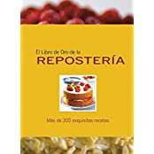 El libro de oro de la reposteria/ Golden Book Patisserie: Mas De 300 Exquisitas Recetas/ over 300 Exquisite Recipes (Libros De Oro)