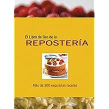 El libro de oro de la reposteria/ Golden Book Patisserie: Mas De 300 Exquisitas Recetas/ over 300 Exquisite Recipes (Libros De Oro)