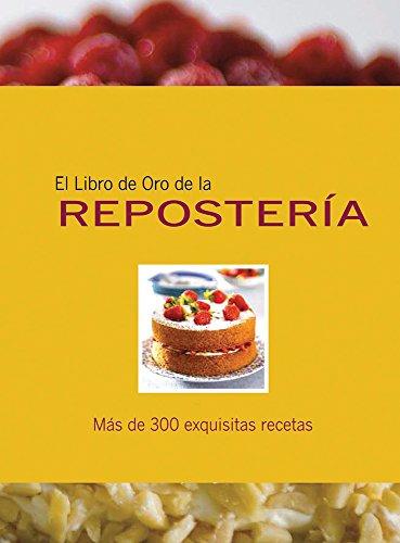 Descargar Libro El libro de oro de la reposteria/ Golden Book Patisserie: Mas De 300 Exquisitas Recetas/ over 300 Exquisite Recipes (Libros De Oro) de Unknown