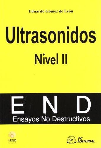 Ultrasonidos. Nivel II: Ensayos no destructivos por Eduardo Gomez De Leon