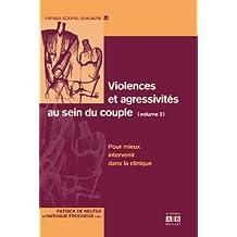 Violences et agressivités au sein du couple : Volume 2 : Pour mieux intervenir dans la clinique