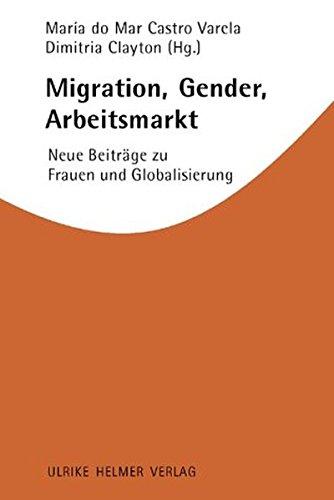 Migration, Gender, Arbeitsmarkt. Neue Beiträge zu Frauen und Globalisierung