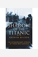 Shadow of the Titanic The Extraordinary Stories of Those Who Survived by Wilson, Andrew ( Author ) ON Oct-27-2011, Hardback Hardcover