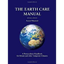 The Earth Care Manual: A Permaculture Handbook For Britain & Other Temperate Climates: A Permaculture Handbook for Britain and Other Temperate Countries