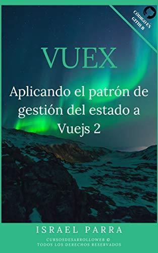 Vuejs 2 + Vuex: Aplicando el patrón de gestión del estado a Vuejs 2 por Israel Parra