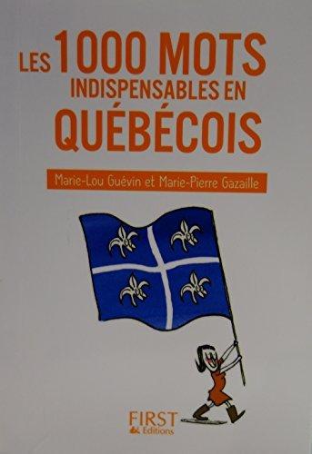 Les 1000 mots indispensables en qu?b?cois by MARIE-PIERRE GAZAILLE (November 21,2011)