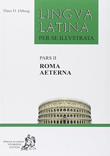 Lingua latina per se illustrata. Pars II. Roma Aeterna