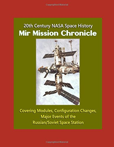 Price comparison product image 20th Century NASA Space History: Mir Mission Chronicle - Covering Modules,  Configuration Changes,  Major Events of the Russian / Soviet Space Station