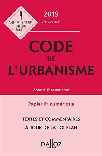 Code de l'urbanisme 2019, annoté et commenté - 28e éd. par  (Relié - Apr 10, 2019)
