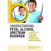Understanding Fetal Alcohol Spectrum Disorder (Jkp Essentials)