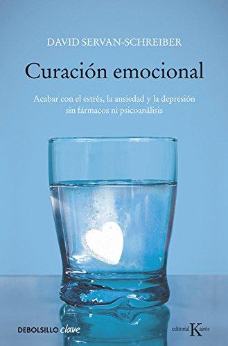 Curación emocional: Acabar con el estrés, la ansiedad y la depresión sin fármacos ni psicoanálisis (CLAVE) por David Servan-Schreiber