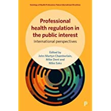 Professional health regulation in the public interest (Sociology of health professions)