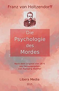 Die Psychologie des Mordes: Kommentierte Ausgabe (Libera Media 7) von [von Holtzendorff, Franz]
